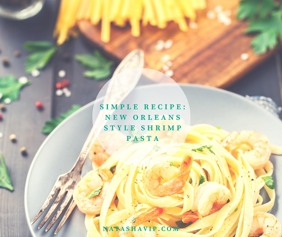 Simple Recipe: New Orleans Style Shrimp Pasta - Savvy CEO Mom