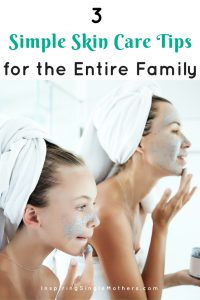 3 Simple Skin Care Tips for the Entire Family